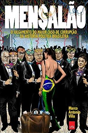 Mensalão. O Julgamento do Maior Caso de Corrupção da História Política Brasileira