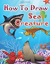 How to Draw Sea Creatures: How to Draw Incredible Sharks and Other Ocean Giants (How to Draw Underwater Sea Creatures)