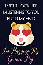 I Might Look Like Im Listening To You But In My Head I'm Hugging My Guinea Pig: Cute Guinea Pig Gifts for Women and Girls:...