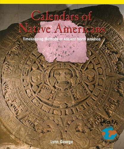 Calendars of Native Americans: Timekeeping Methods of Ancient North America (Math for the Real World: Proficiency)