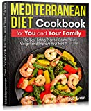 MEDITERRANEAN DIET Cookbook for You and Your Family: The Best Eating Plan to Control Your Weight and Improve Your Health for Life (Health, Diets & Weight Loss 12)