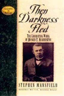 Then Darkness Fled: The Liberating Wisdom of Booker T. Washington (Leaders in Action)
