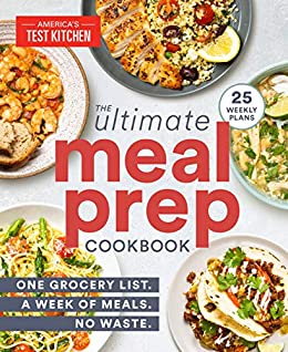 The Ultimate Meal-Prep Cookbook: One Grocery List. A Week of Meals. No Waste. by [America's Test Kitchen]