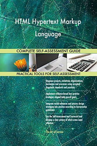 HTML Hypertext Markup Language All-Inclusive Self-Assessment - More than 680 Success Criteria, Instant Visual Insights, Comprehensive Spreadsheet Dashboard, Auto-Prioritized for Quick Results