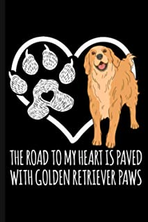 The Road To My Heart Is Paved With Golden Retriever Paws: Cute Golden Retriever Dog Lover Journal Notebook