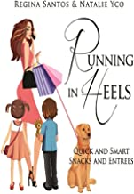Running in Heels: Quick and Smart Snacks and Entrées