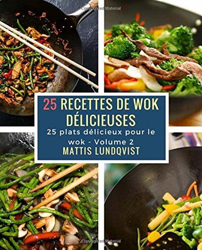 25 recettes de wok délicieuses: 25 plats délicieux pour le wok