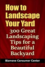How to Landscape Your Yard: 300 Great Landscaping Tips for a Beautiful Backyard