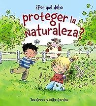 ¿Por qué debo proteger la naturaleza? par Jen Green