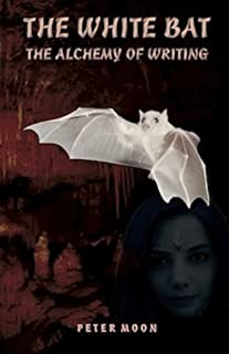 The White Bat: The Alchemy of Writing (Transylvania Series Book 5)