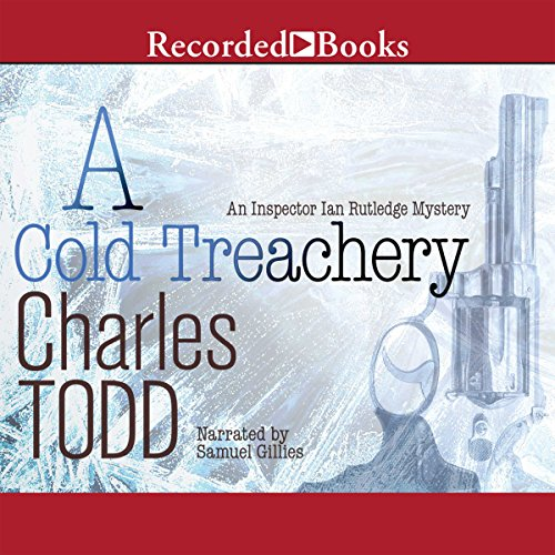 A Cold Treachery     Inspector Ian Rutledge, Book 7              By:                                                                                                                                 Charles Todd                               Narrated by:                                                                                                                                 Samuel Gillies                      Length: 12 hrs and 6 mins     299 ratings     Overall 4.5