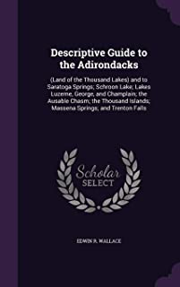 Descriptive Guide to the Adirondacks: (Land of the Thousand Lakes) and to Saratoga Springs; Schroon Lake; Lakes Luzerne, G...
