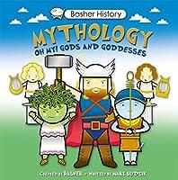 Mythology: Oh My! Gods and Goddesses (Basher History)