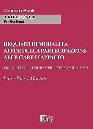 Requisiti di moralità ai fini della partecipazione alle gare d'appalto: Tra diritto interno e principi comunitari