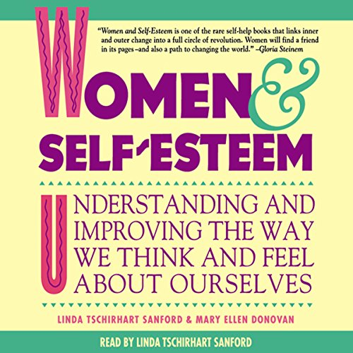 Women & Self-Esteem     Understanding and Improving the Way We Think and Feel About Ourselves              By:                                                                                                                                 Linda Tschirhart Sanford,                                                                                        Mary Ellen Donovan                               Narrated by:                                                                                                                                 Linda Tschirhart Sanford                      Length: 2 hrs and 56 mins     9 ratings     Overall 2.7