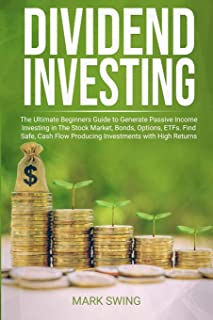 Dividend Investing: The Ultimate Beginners Guide to Generate Passive Income Investing in The Stock Market, Bonds, Options,...