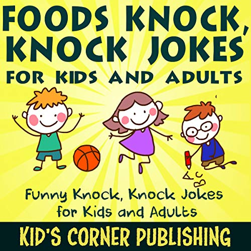 Foods Knock, Knock Jokes for Kids and Adults: Funny Knock, Knock Jokes for Kids and Adults cover art