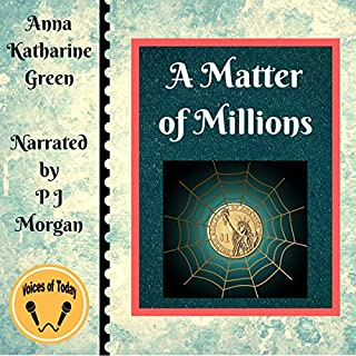 A Matter of Millions                   By:                                                                                                                                 Anna Katherine Green                               Narrated by:                                                                                                                                 P J Morgan                      Length: 10 hrs and 29 mins     7 ratings     Overall 4.1