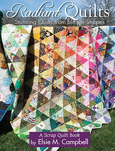 Radiant Quilts: Stunning Quilts from Simple Shapes: A Scrap Quilt Book (Landauer Publishing) 9 Step-by-Step Projects, Full-Size Templates, Tips, Tools, & Techniques with How-To Photos