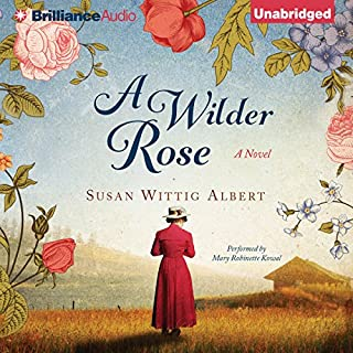 A Wilder Rose                   By:                                                                                                                                 Susan Wittig Albert                               Narrated by:                                                                                                                                 Mary Robinette Kowal                      Length: 9 hrs and 41 mins     157 ratings     Overall 4.0
