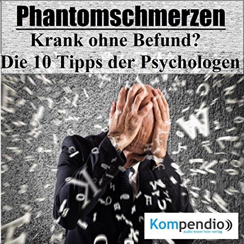 Phantomschmerzen: Krank ohne Befund? Die 10 Tipps der Psychologen cover art