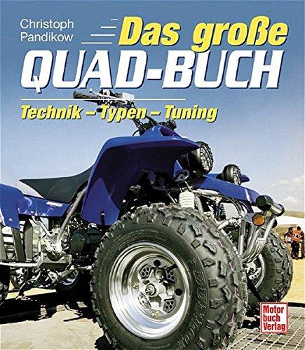 Das grosse Quad-Buch: Technik - Typen - Tuning