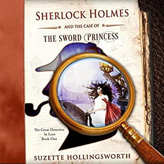Sherlock Holmes and the Case of the Sword Princess     The Great Detective in Love, Book 1              By:                                                                                                                                 Suzette Hollingsworth                               Narrated by:                                                                                                                                 Joel Froomkin                      Length: 7 hrs and 51 mins     56 ratings     Overall 4.1