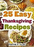 25 Easy Thanksgiving Recipes: Delicious Thanksgiving Recipes Cookbook (Simple and Easy Thanksgiving...