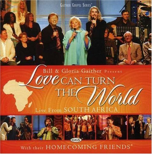 Love Can Turn the World by Bill Gaither & Gloria^... (2007-03-19)