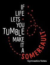 If Life Let's You Tumble Make It A Somersault Gymnastics Notes: Notebook, Journal, Diary Or Sketchbook With Lined Paper