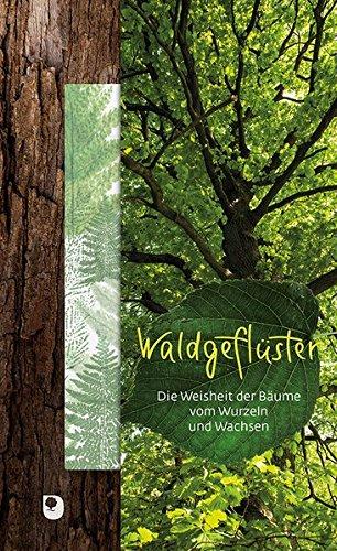Waldgeflüster: Die Weisheit der Bäume vom Wurzeln und Wachsen (Präsente Premium)