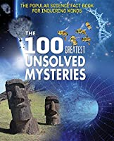 The 100 Greatest Unsolved Mysteries (Popular Science Fact Book for Inquiring Minds)