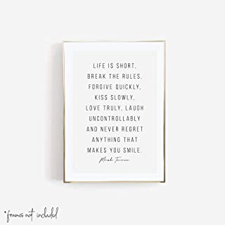 Life Is Short, Break the Rules, Forgive Quickly, Kiss Slowly, Laugh Uncontrollably and Never Regret Anything That Makes You Smile. -Mark Twain Quote Print, Unframed