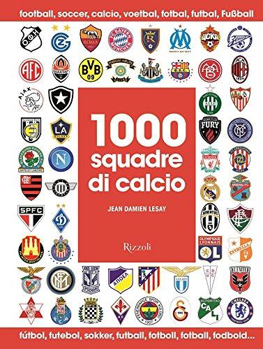 1000 squadre di calcio. Ediz. illustrata
