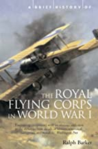 A Brief History of the Royal Flying Corps in World War One (Brief Histories)