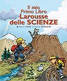 Il mio primo libro Larousse delle scienze. Della vita e della terra...