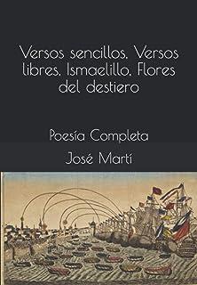 Versos sencillos, Versos libres, Ismaelillo, Flores del destiero: Poesía Completa (Proyecto Whitman Poesía)