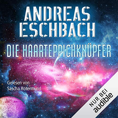 Die Haarteppichknüpfer                   By:                                                                                                                                 Andreas Eschbach                               Narrated by:                                                                                                                                 Sascha Rotermund                      Length: 4 hrs and 59 mins     1 rating     Overall 4.0