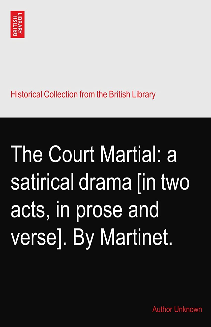 めまい溶接配列The Court Martial: a satirical drama [in two acts, in prose and verse]. By Martinet.
