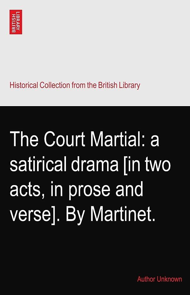 作者リゾート累積The Court Martial: a satirical drama [in two acts, in prose and verse]. By Martinet.