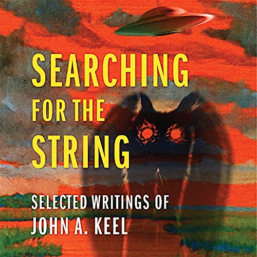 Searching for the String: Selected Writings of John A. Keel audiobook cover art