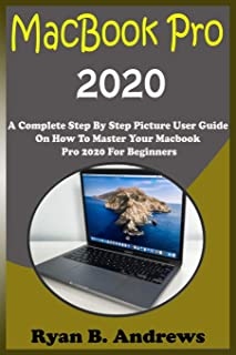 MacBook Pro 2020: A Complete Step By Step Picture User Guide On How To Master Your Macbook Pro 2020 For Beginners, Pros, A...