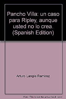 Pancho Villa: un caso para Ripley, aunque usted no lo crea. (Spanish Edition)