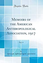 Memoirs of the American Anthropological Association, 1917, Vol. 4 (Classic Reprint)