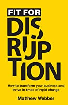 Fit for Disruption: How to transform your business and thrive in times of rapid change