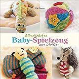 Allerliebstes Baby-Spielzeug: zum Stricken - Val Pierce