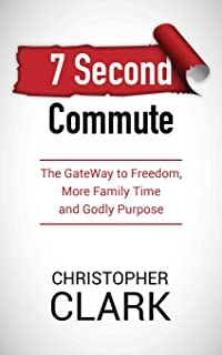 7 Second Commute: The GateWay to Freedom, More Family Time and Godly Purpose