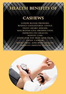 Health Benefits of Cashews: Lower Blood Pressure, Reduce Cholesterol Levels, Fight Heart Disease, Red Blood Cell Productio...
