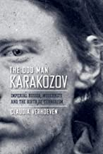 The Odd Man Karakozov: Imperial Russia, Modernity, and the Birth of Terrorism