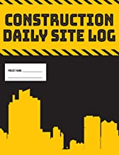 Daily Site Log Book For Construction Supervisors   Work Activity Report Diary: Logbook To Record Progress Of Building Project